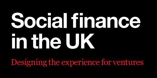 Social finance in the uk designing the experience for ventures