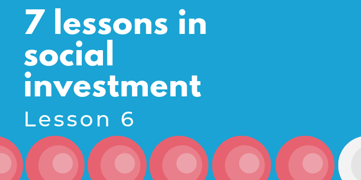 7 lessons in social investment: lesson 6